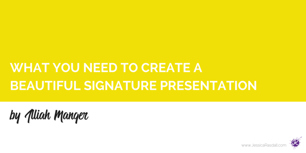 WHAT YOU NEED TO CREATE A BEAUTIFUL SIGNATURE PRESENTATION