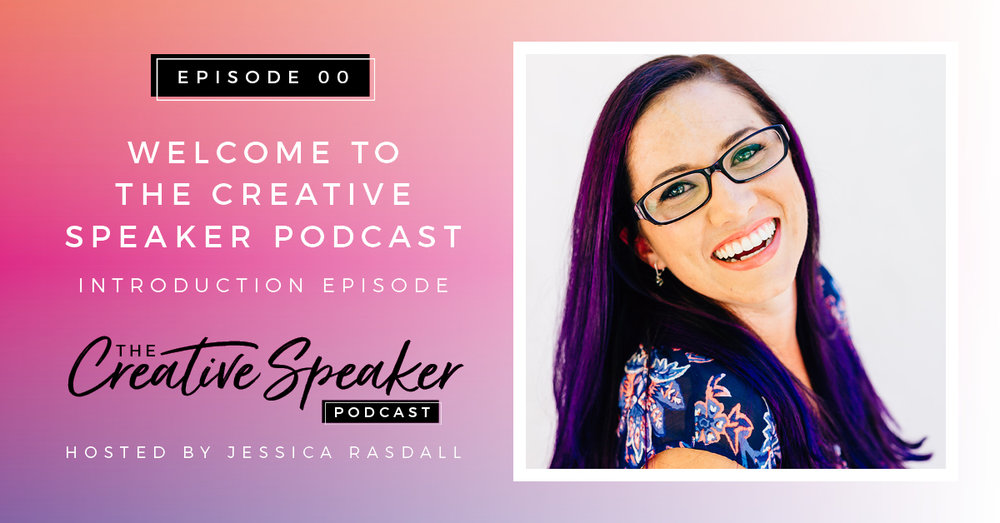Welcome to The Creative Speaker Podcast | Jessica Rasdall
