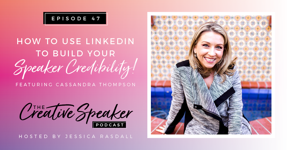 Ep 47: How to Use LinkedIn to Build Your Speaker Credibility (ft. Cassandra Thompson)