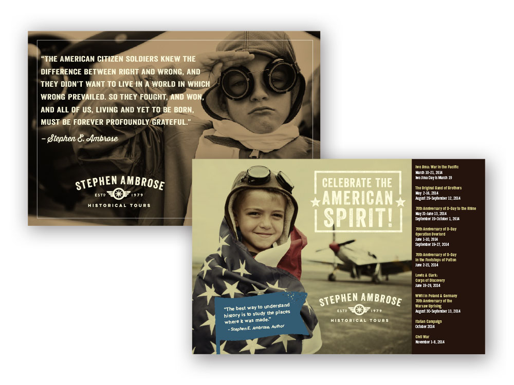 Stephen Ambrose Historical Tours, the leader in historical and WWII tours, needed a direct marketing and ad campaign that would emotionally connect with their target travelers and consistently incorporate their core messaging and branding.