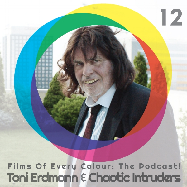 Films Of Every Colour Podcast 12 Toni Erdmann and Choatic Intruders