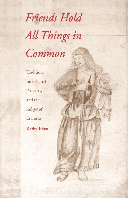Friends Hold All Things in Common: Tradition, Intellectual Property, and the Adages of Erasmus