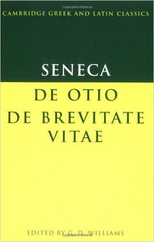 Seneca, De Otio, De Breuitate Vitae