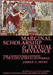 Marginal Scholarship and Textual Deviance: The Commentum Cornuti and the early scholia on Persius
