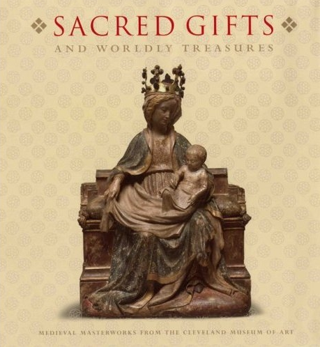 Sacred Gifts and Worldly Treasures: Medieval Masterpieces from the Cleveland Museum of Art