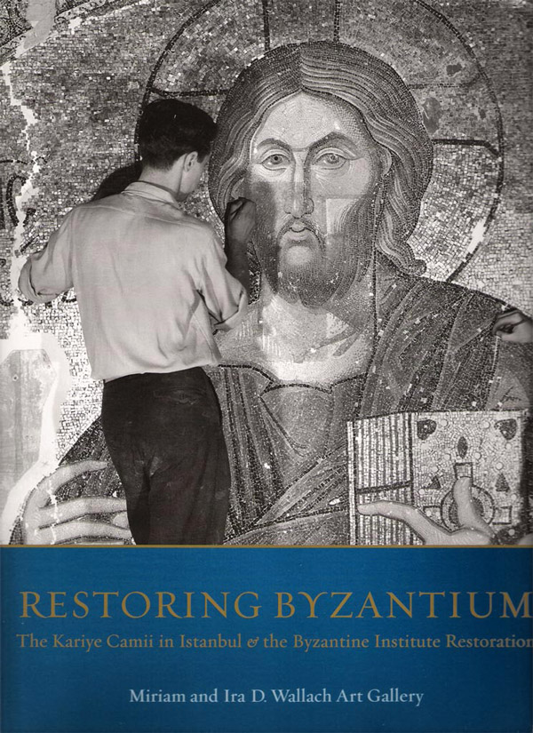 Restoring Byzantium. The Kariye Camii in Istanbul and the Byzantine Institute Restoration