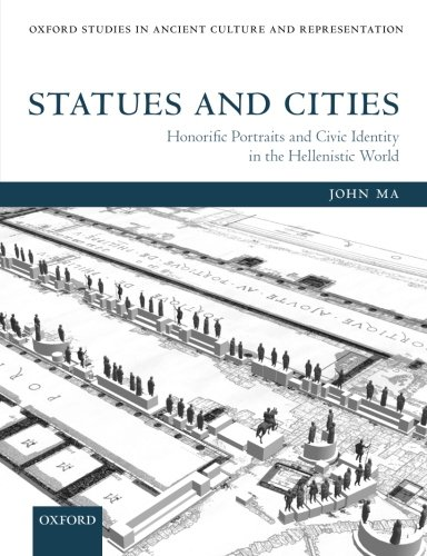 Statues and Cities: Honorific Portraits and Civic Identity in the Hellenistic World