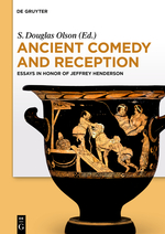 Ancient Comedy and Reception Essays in Honor of Jeffrey Henderson