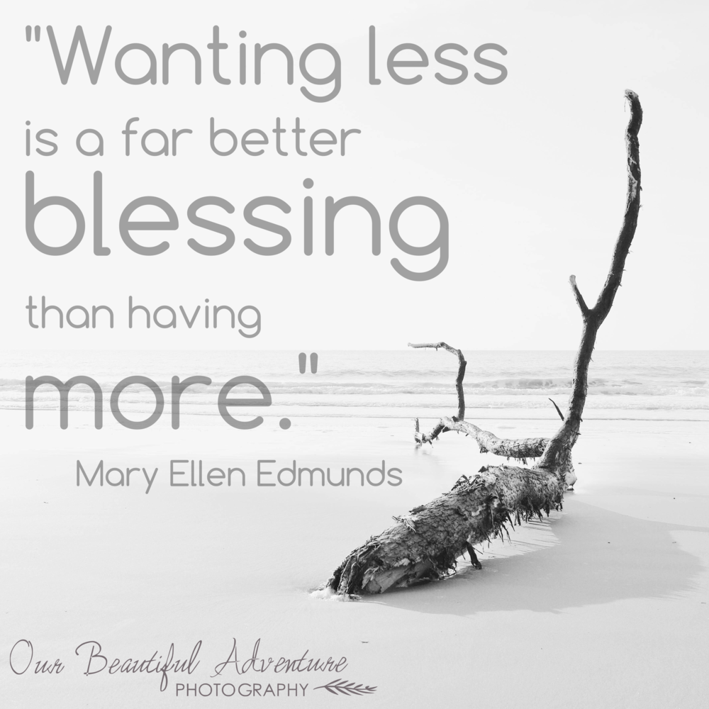 wanting less is a far better blessing  | 10 Minimalist quotes | Blog | Our Beautiful Adventure