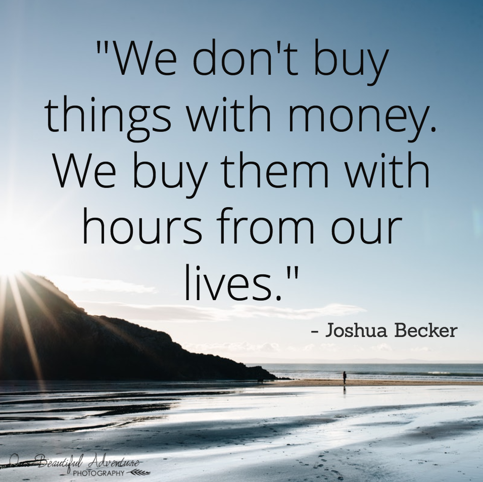 We don't buy things with money... | 10 Minimalist quotes | Blog | Our Beautiful Adventure