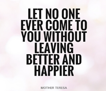let-no-one-ever-come-to-you-without-leaving-better-and-happier-quote-1.jpg