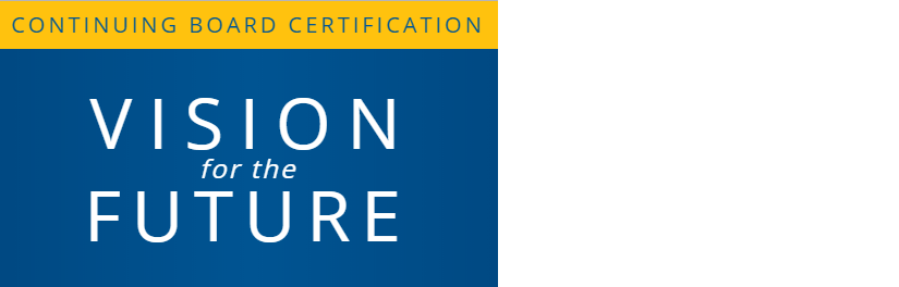 Continuing Board Certification:Vision for the Future - VisionInitiative.orgA collaborative effort that brings together multiple stakeholders to envision a system that is responsive to the needs of those who rely on it and that is relevant, meaningful and of value to physicians.