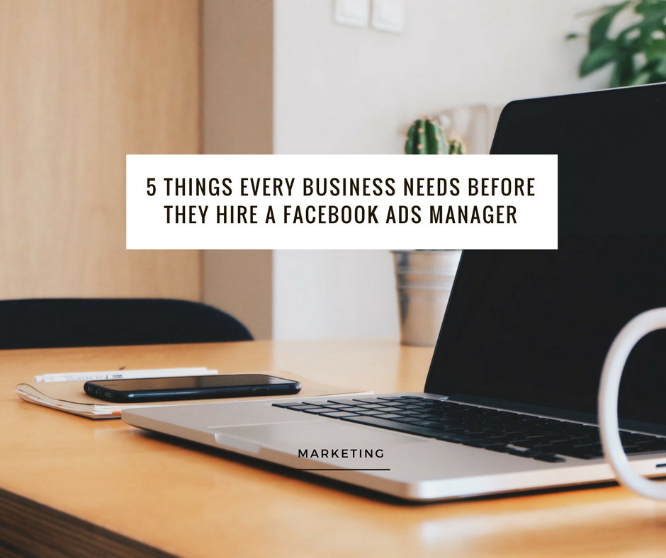 5 things every business should consider before they hire a facebook ads manager.png