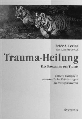 Trauma-Heilung. Das Erwachen des Tigers
