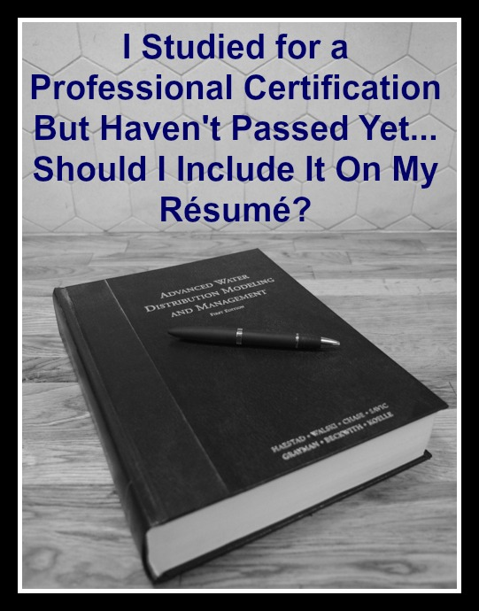 I Studied for a Professional Certification But Haven\'t Passed Yet ...