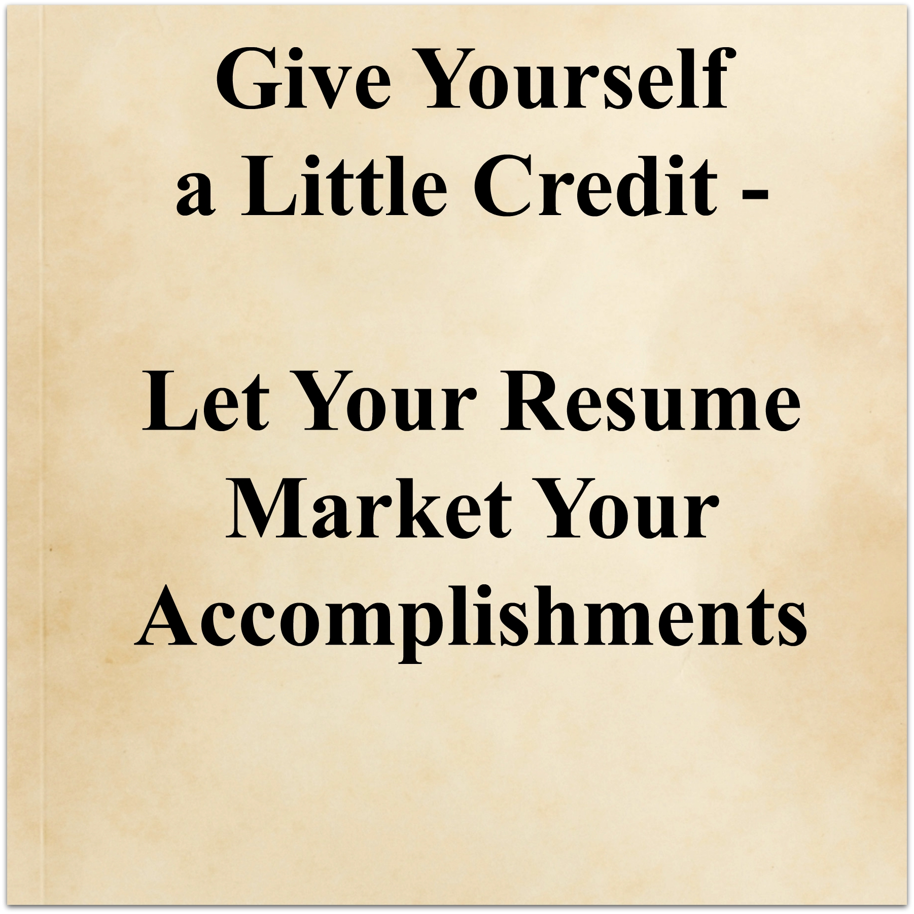 Give Yourself A Little Credit Let Your Resume Highlight Your