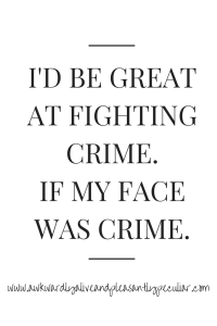 I'D BE GREAT AT FIGHTING CRIME......IF