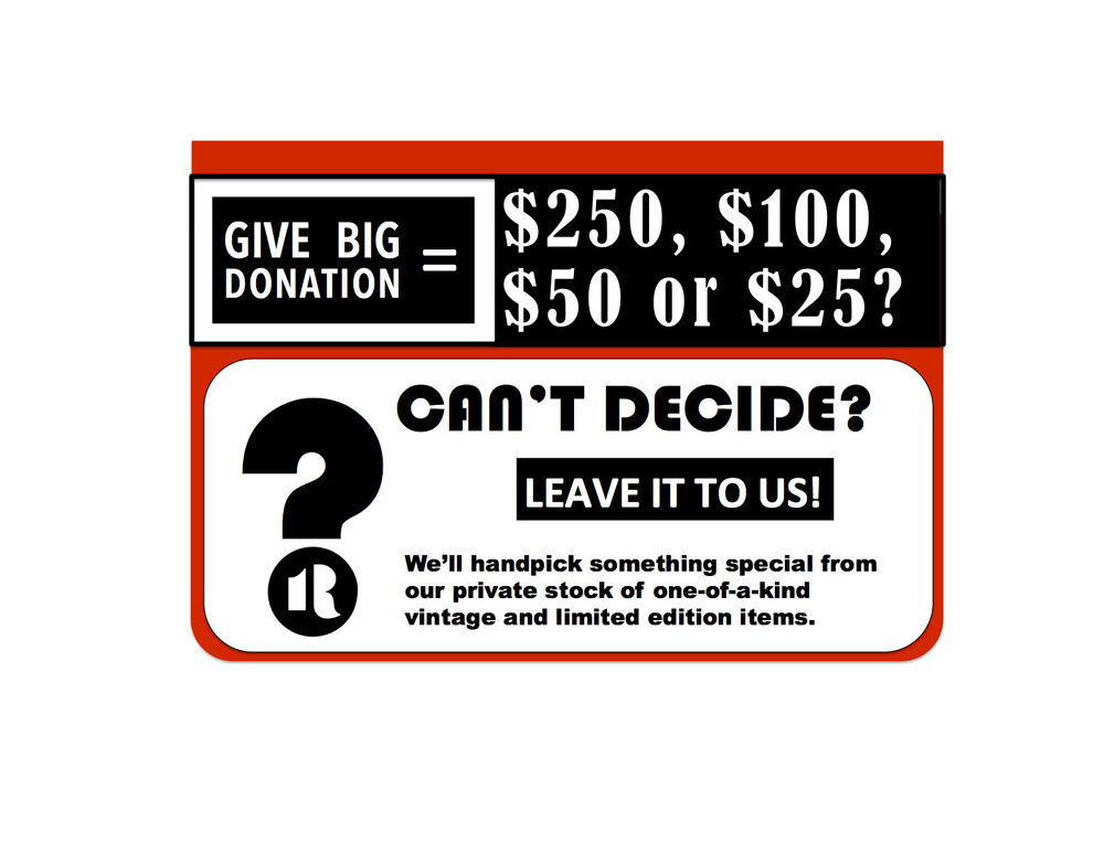 No matter what donation size you made, you can send us an email request with the message  SURPRISE ME!  Ande we will!  Email to:GAVEBIG@ONEREEL.ORG