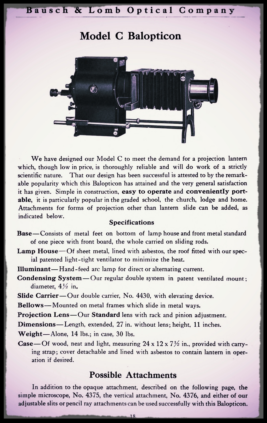 This is one of the projectors in our collection. This page is from a 1911 Bausch & Lomb catalog, which can be viewed in its entirety here on HathiTrust.