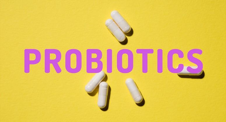 Probiotics.