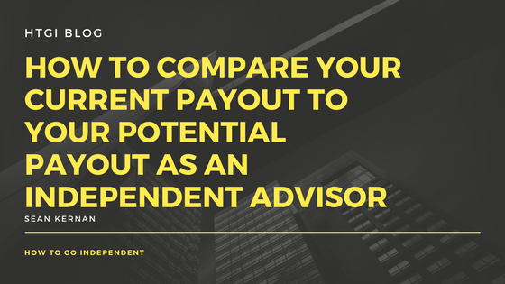 HOW-TO-COMPARE-YOUR-CURRENT-PAYOUT-TO-YOUR-POTENTIAL-PAYOUT-AS-AN-INDEPENDENT-ADVISOR
