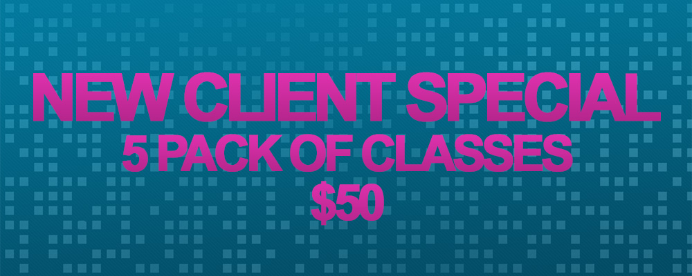 NEW CLIENTS - 5 CLASSES FOR $50