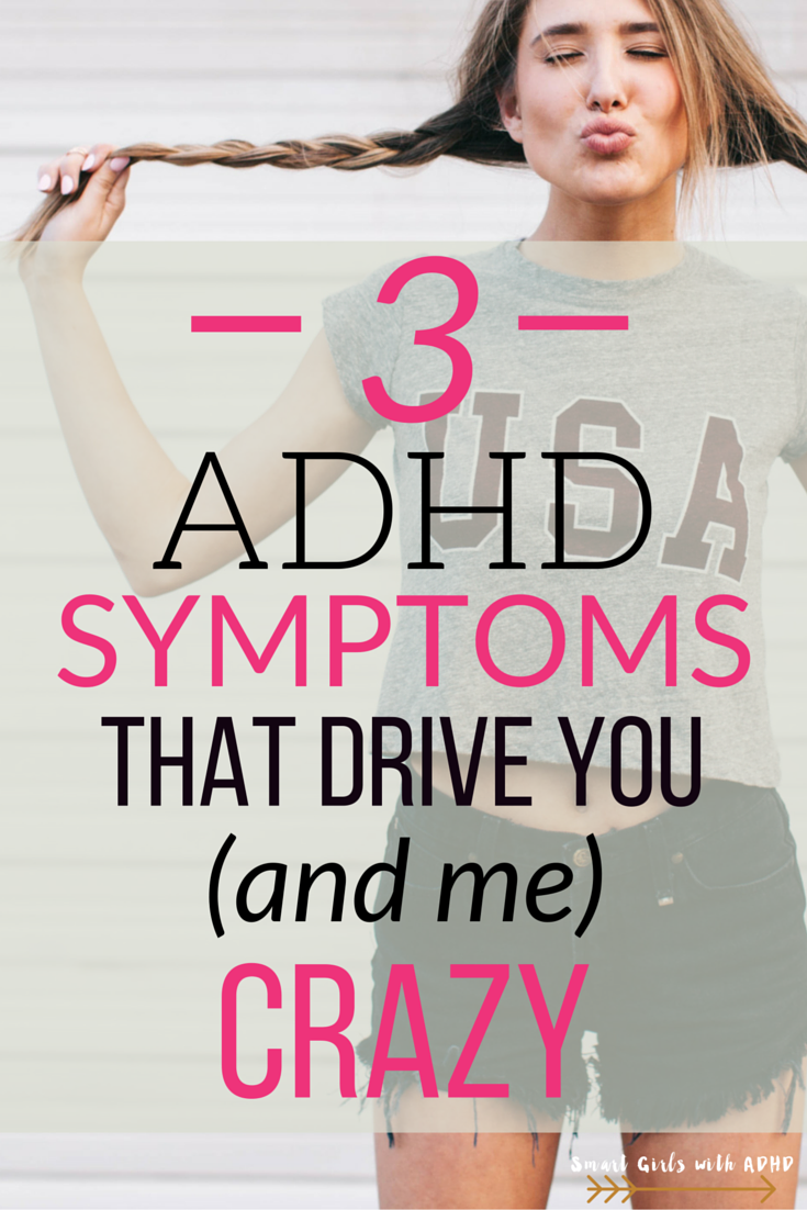 3 ADHD Symptoms that Drive you & me crazy