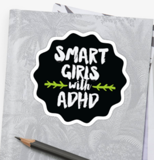 Like Smart Girls with ADHD? Support us by buying a  laptop sticker .