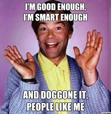 Stuart Smalley, the OG of affirmations.