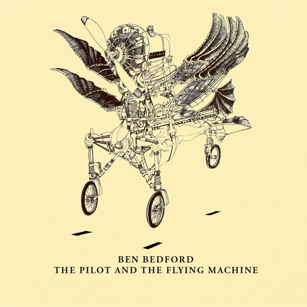 The Pilot And The Flying Machine Ben Bedford 2016