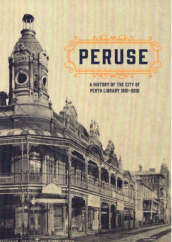 Peruse :A history of the City of Perth Library 1851 - 2016 City of Perth Library, Jo Darbyshire