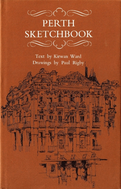 Perth Sketchbook Drawings by Paul Rigby, text by Kirwan Ward