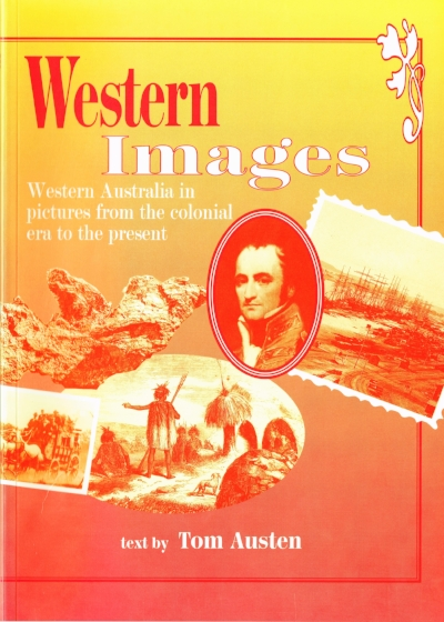 Western Images : Western Australia in pictures from the colonial era to the present   Text by Tom Austen