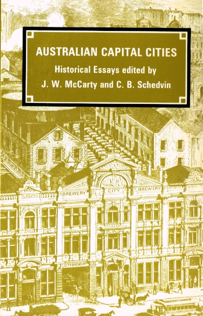 Australian Capital Cities Historical essays edited by J. W. McCathy and C. B. Schedvin