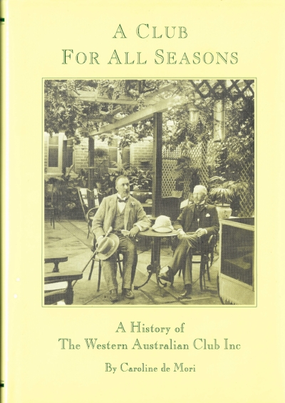 A Club For All Seasons :  The history of The Western Australian Club Inc  By Caroline de Mori