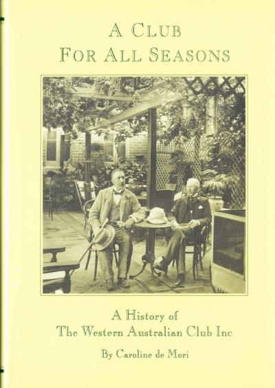 A Club For All Seasons : The history of The Western Australian Club Inc By Caroline de Mori