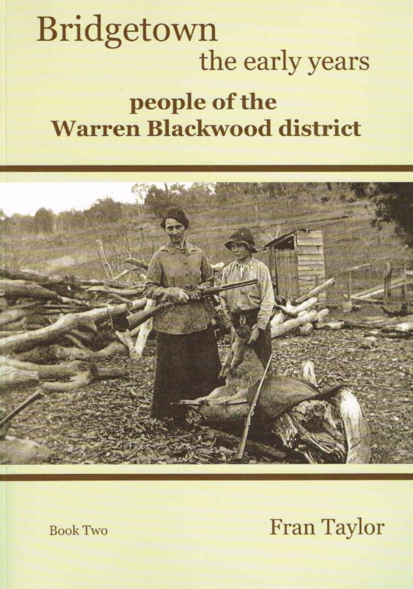 Bridgetown the early years : People of the Warren Blackwood District Fran Taylor