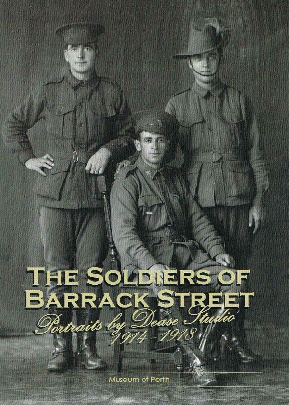 The Soldiers of Barrack Street : Portraits by Dease Studio 1914 - 1918  Museum of Perth