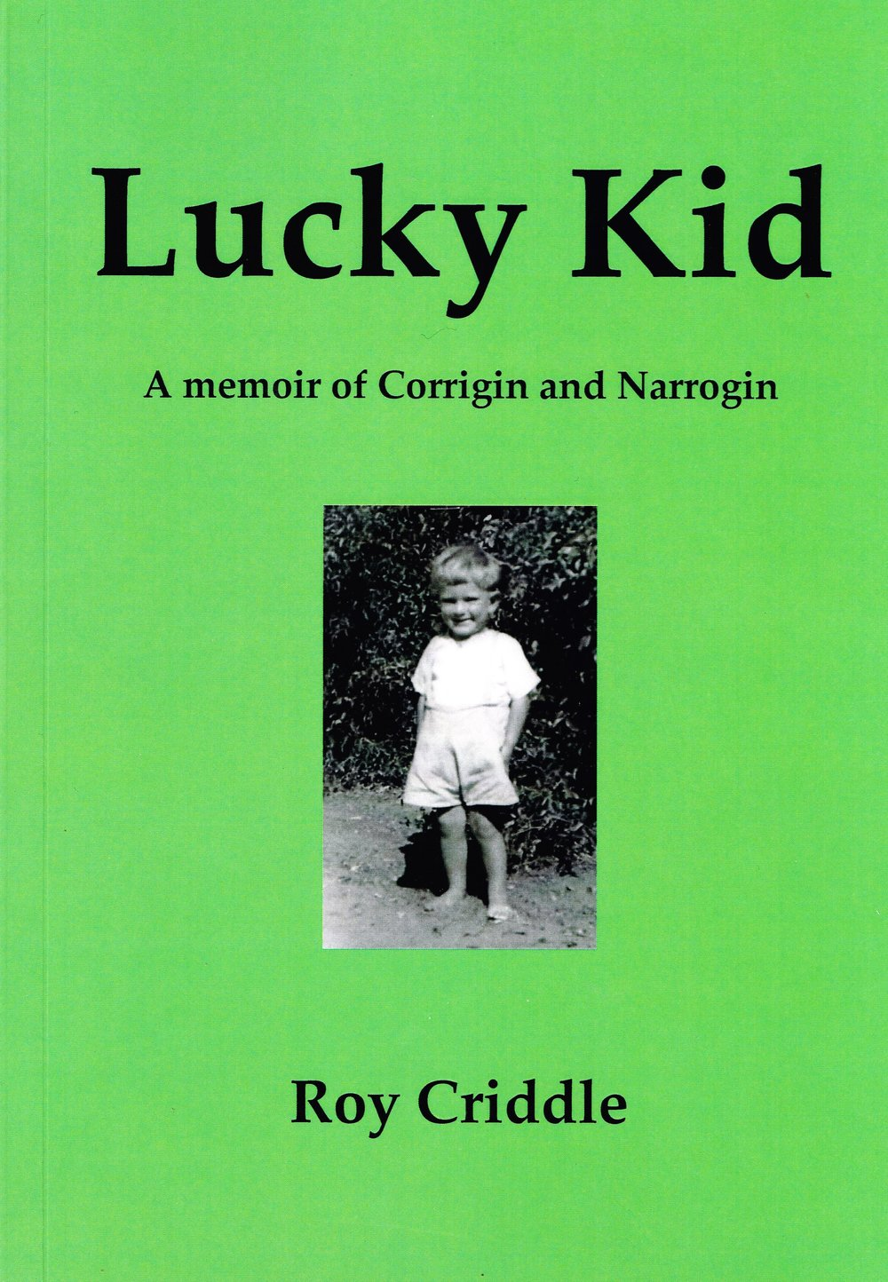 Lucky Kid : A memoir of Corrigin and Narrogin   Roy Criddle