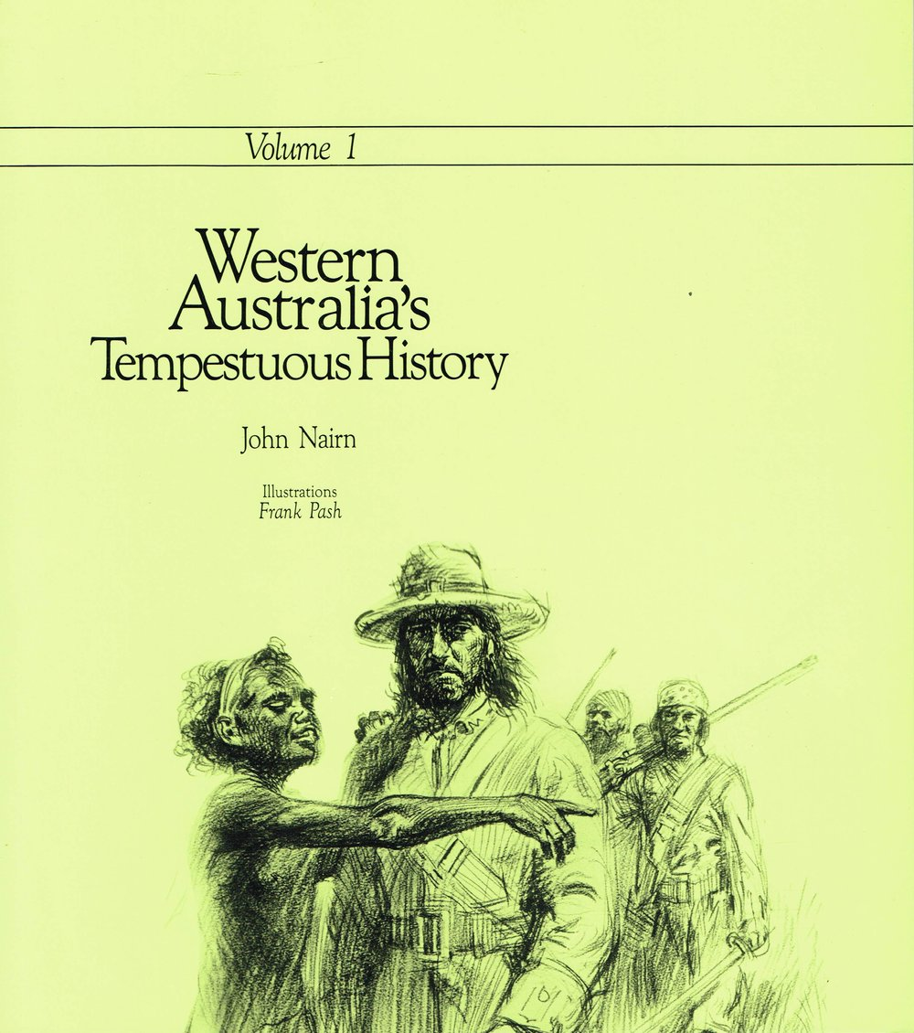 Western Australia's Tempestuous History  John Nairn, Illustrations Frank Pash