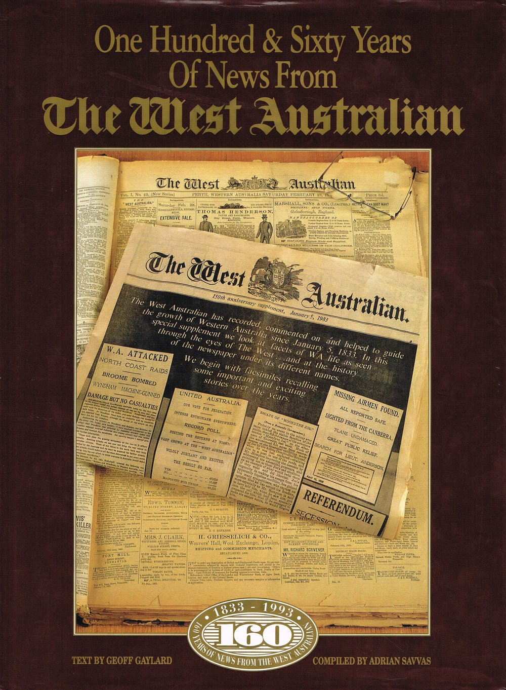 One Hundred & Sixty Years Of News From The West Australian Text by Geoff Gaylard, compiled by Adrian Savvas