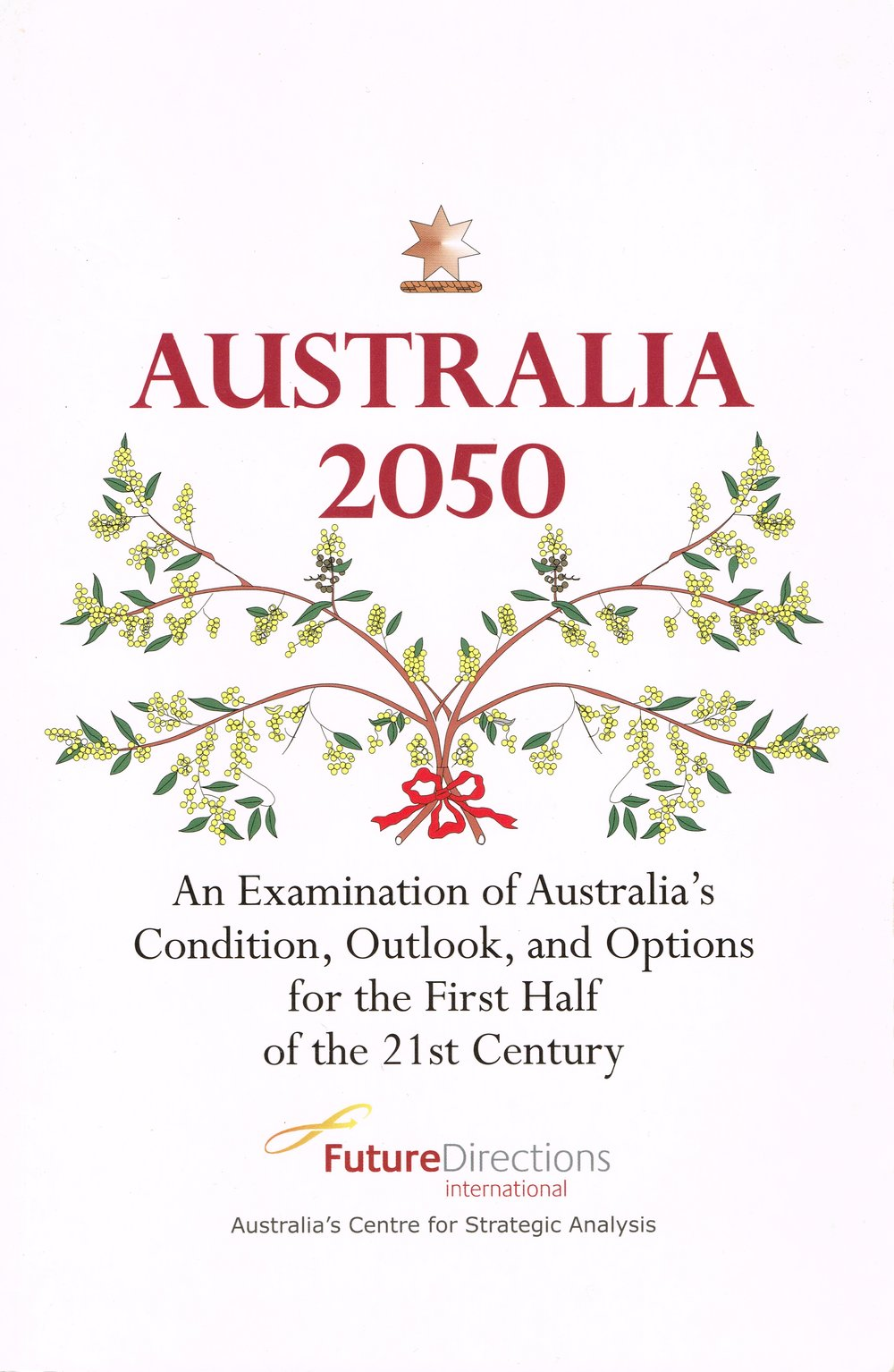 Australia 2050 : An examination of Australia's condition, outlook, and options for the first half of the 21st Century Future Directions International