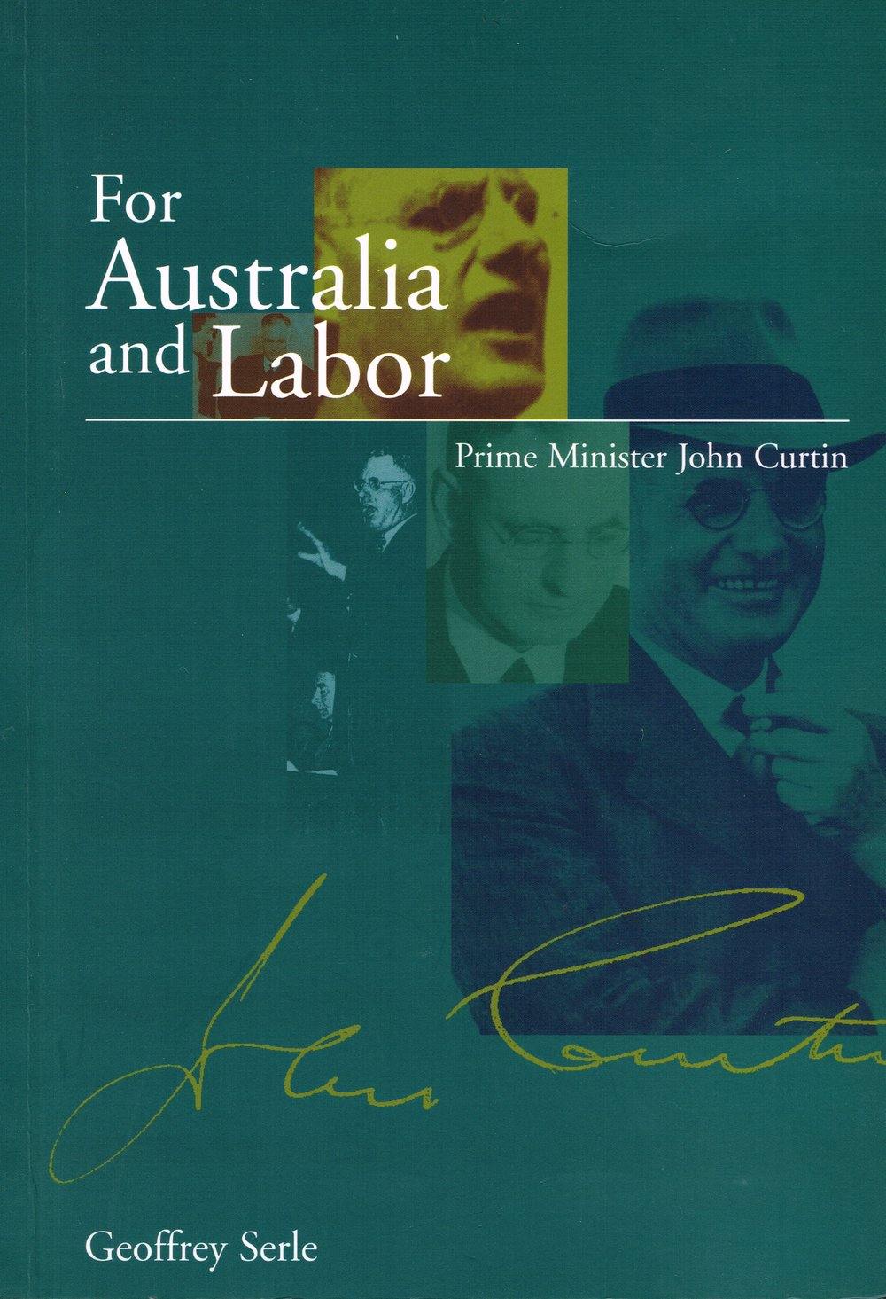 For Australia and Labor : Prime Minister John Curtin  Geoffrey Serle