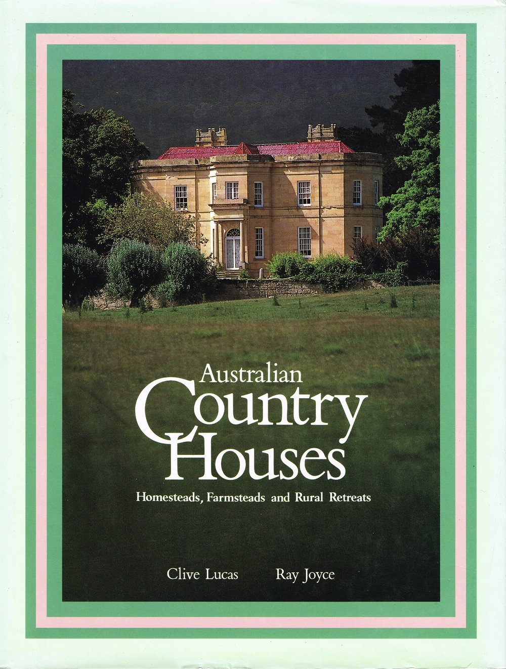Australian Country Houses : Homesteads, farmsteads, and rural retreats Clive Lucas and Ray Joyce