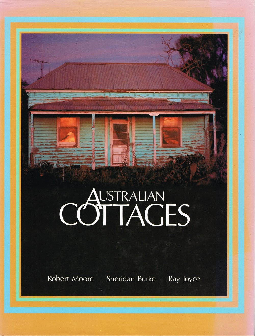 Australian Cottages Robert Moore, Sheridan Burke and Ray Joyce