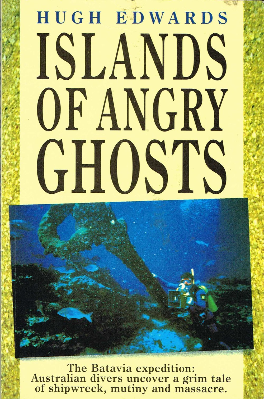 Islands of angry ghosts : The Betavia expedition: Australian divers uncover a grim tale of shipwreck, mutiny and massacre. Hugh Edwards