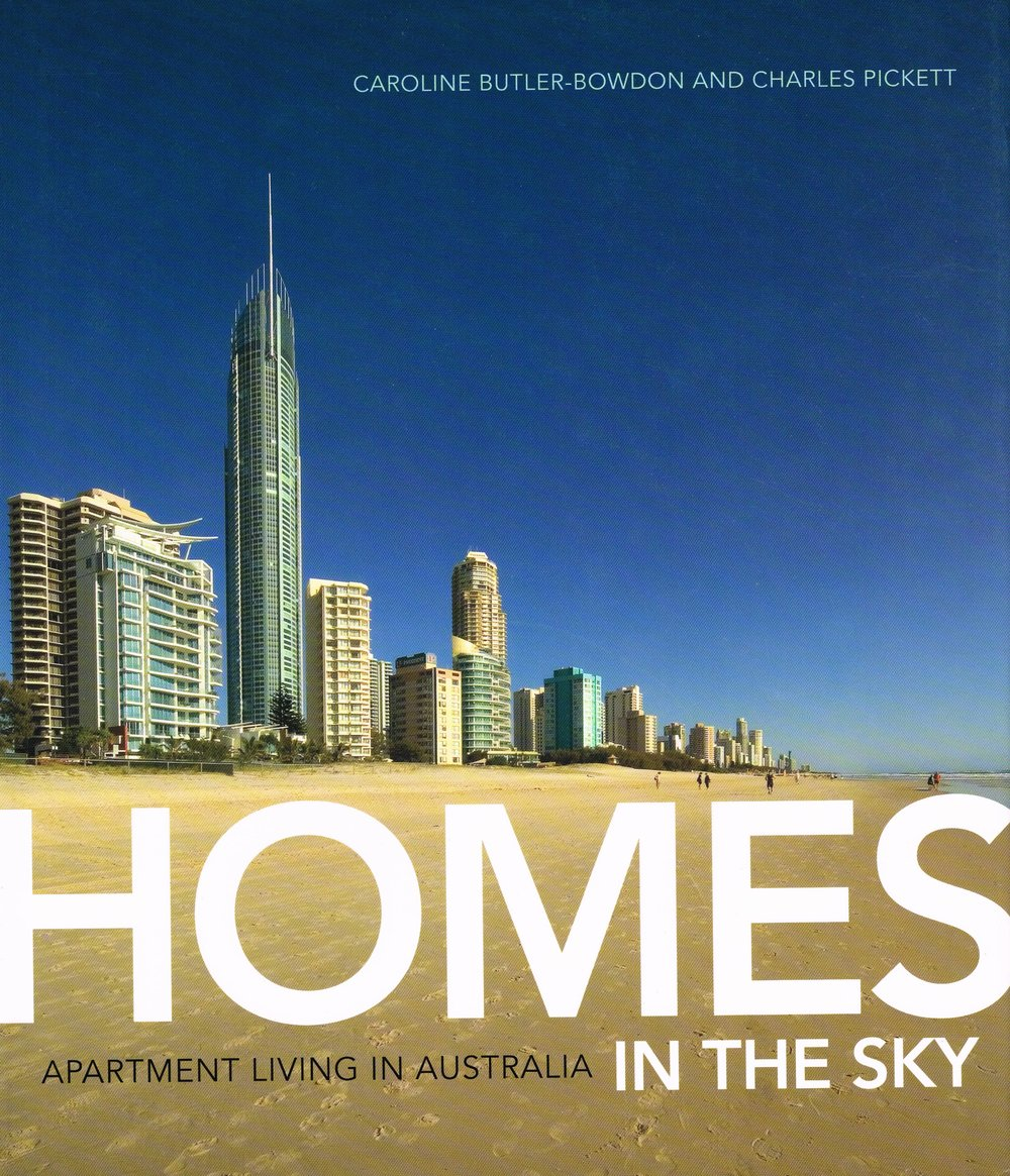 Homes in the Sky : Apartment Living in Australia Caroline Bulter-Bowdon and Charles Pickett