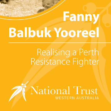 Fanny Balbuk Yooreel, Realising a Perth Resistance Fighter