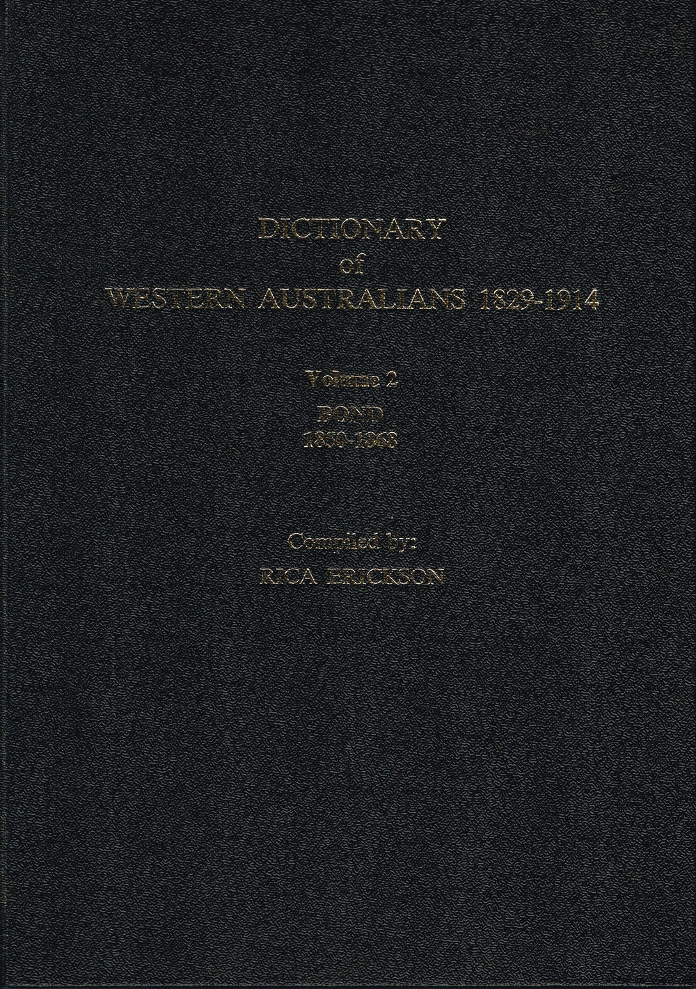 Dictionary of Western Australians 1829-1914 : Vol 2 bond 1950-1868  Complied by Rica Erickson