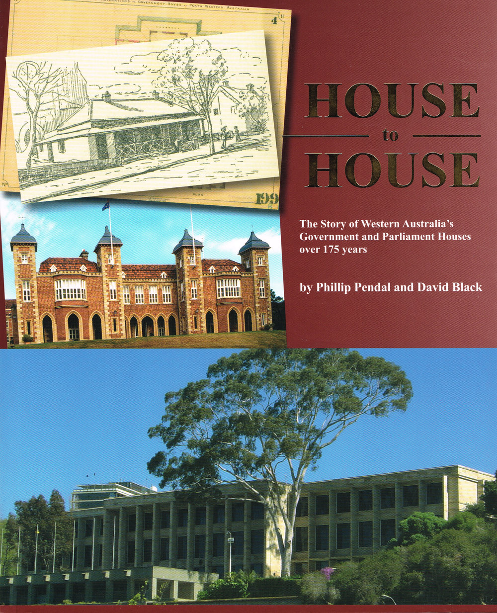 House to House : The Story of Western Australia's Government and Parliament Houses over 175 years by Phillip Pendal and David Black